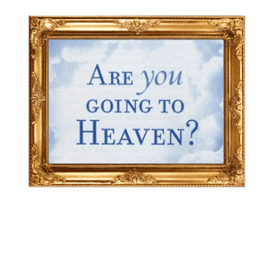 ARE YOU  REALLY GOING TO HEAVEN?
